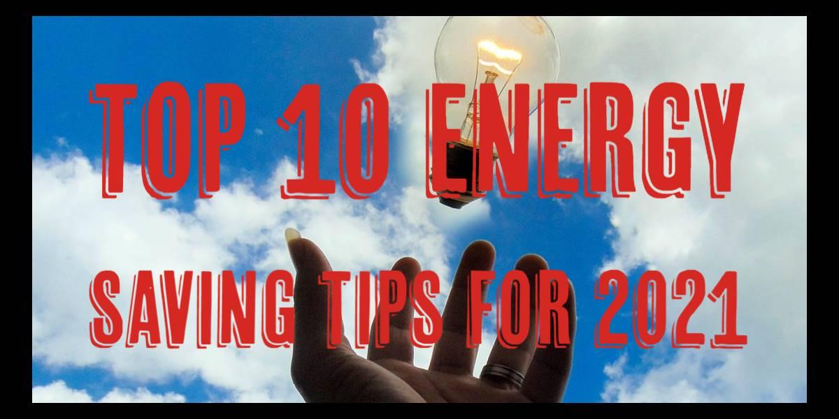 Top 10 Energy Saving Tips for 2021