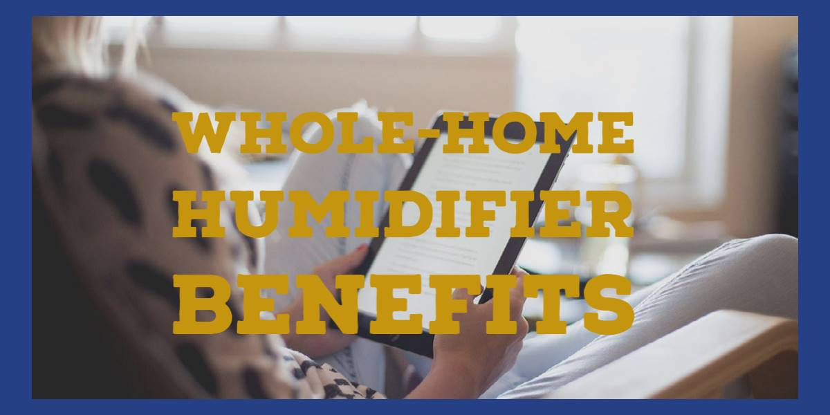 Six Major Benefits of Whole-Home Humidifiers